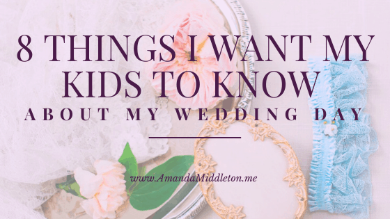 8 Things I Want My Kids to Know