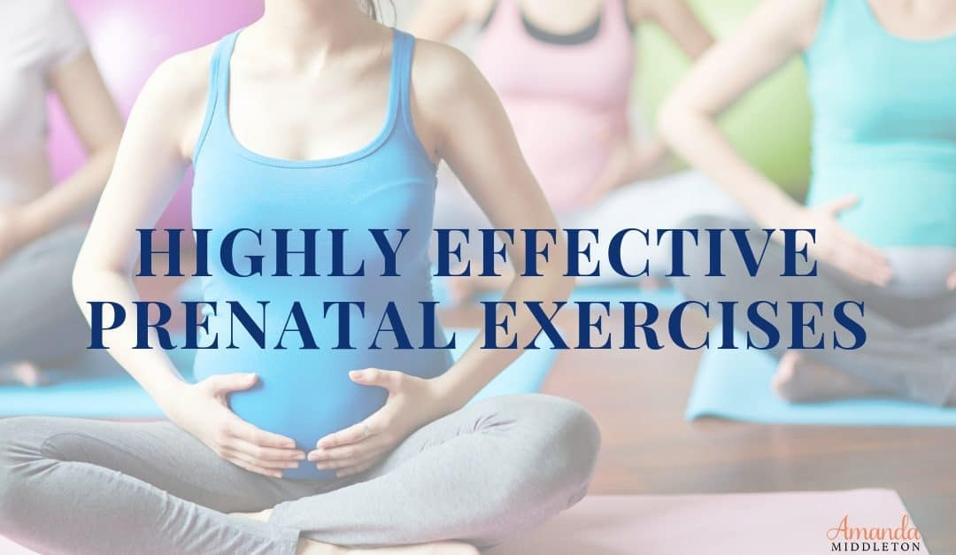 11 Highly Effective Prenatal Exercises That Are Great For Baby & You