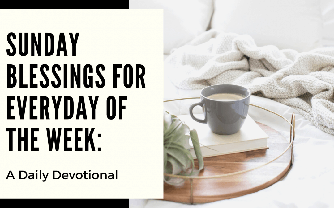 Sunday Blessings for Everyday of the Week: A Daily Devotional