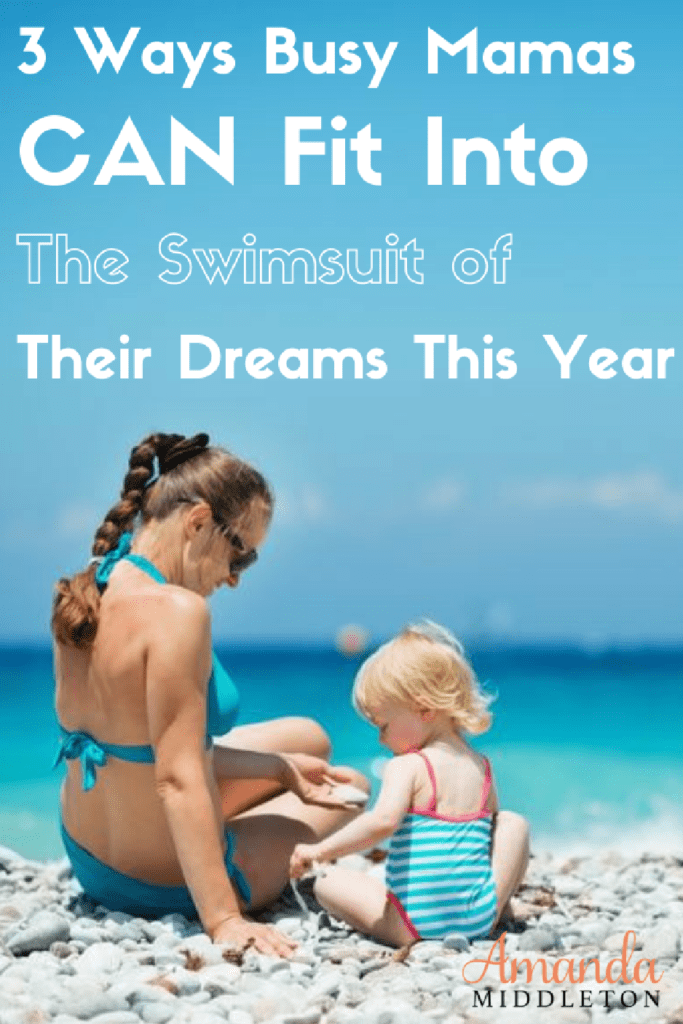 3 Ways Busy Mamas CAN Fit Into The Swimsuit of Their Dreams This Year