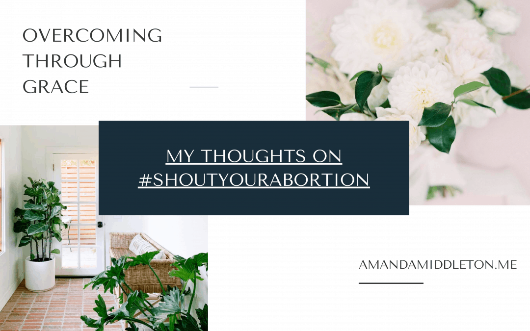 Overcoming Through Grace: My thoughts On #shoutyourabortion