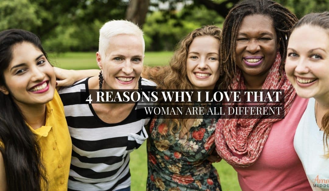 4 Reasons I Love That No Two Women Are Alike