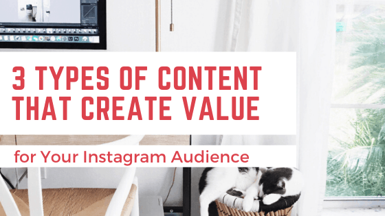 3 Types of Content That Create Value for Your Instagram Audience