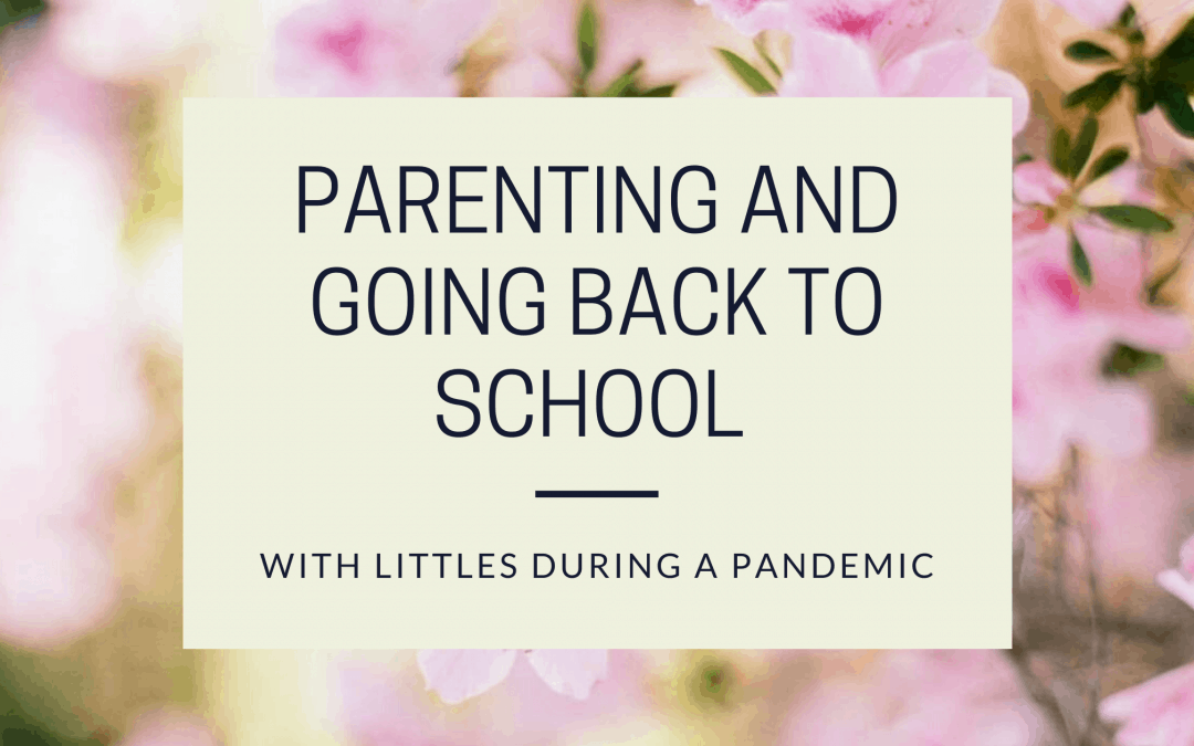Parenting & Going Back to School With Littles During a Pandemic