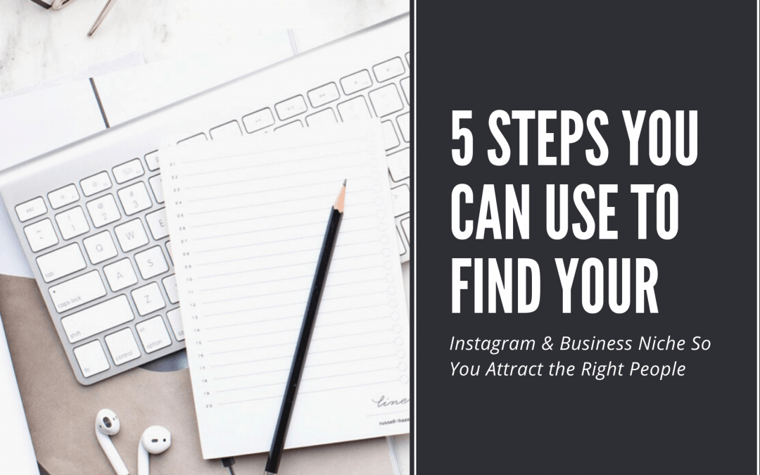 5 Steps You Can Use to Find Your Instagram & Business Niche So You Attract the Right People