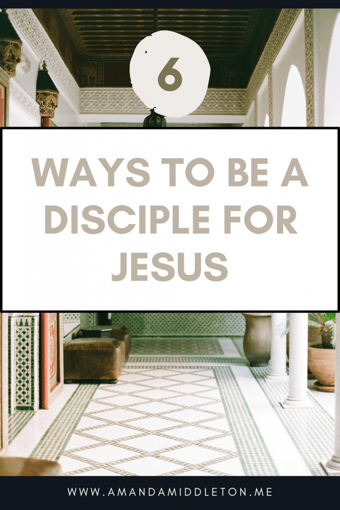 6 Ways to Be a Disciple for Jesus