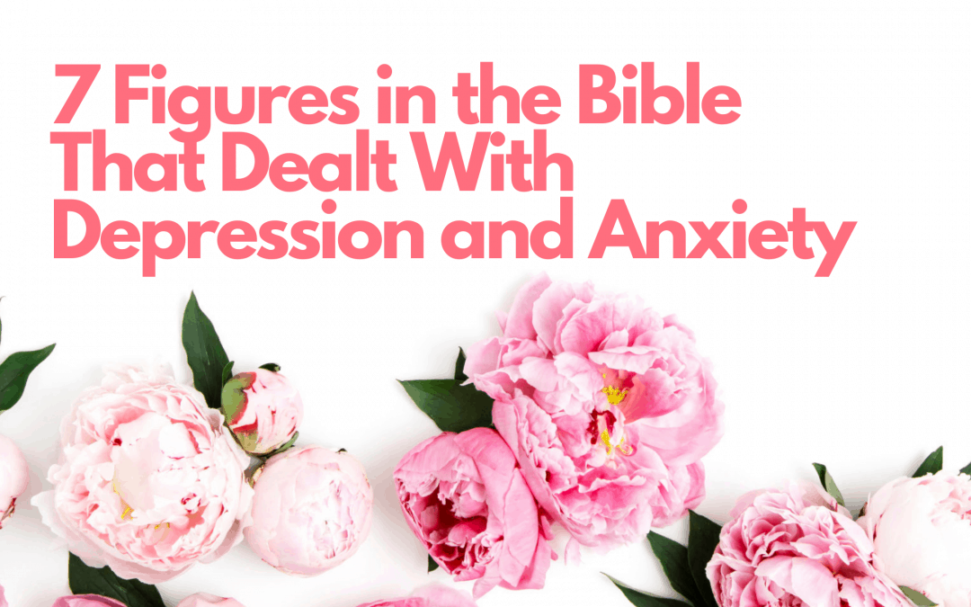 7 Figures in the Bible That Dealt With Depression and Anxiety