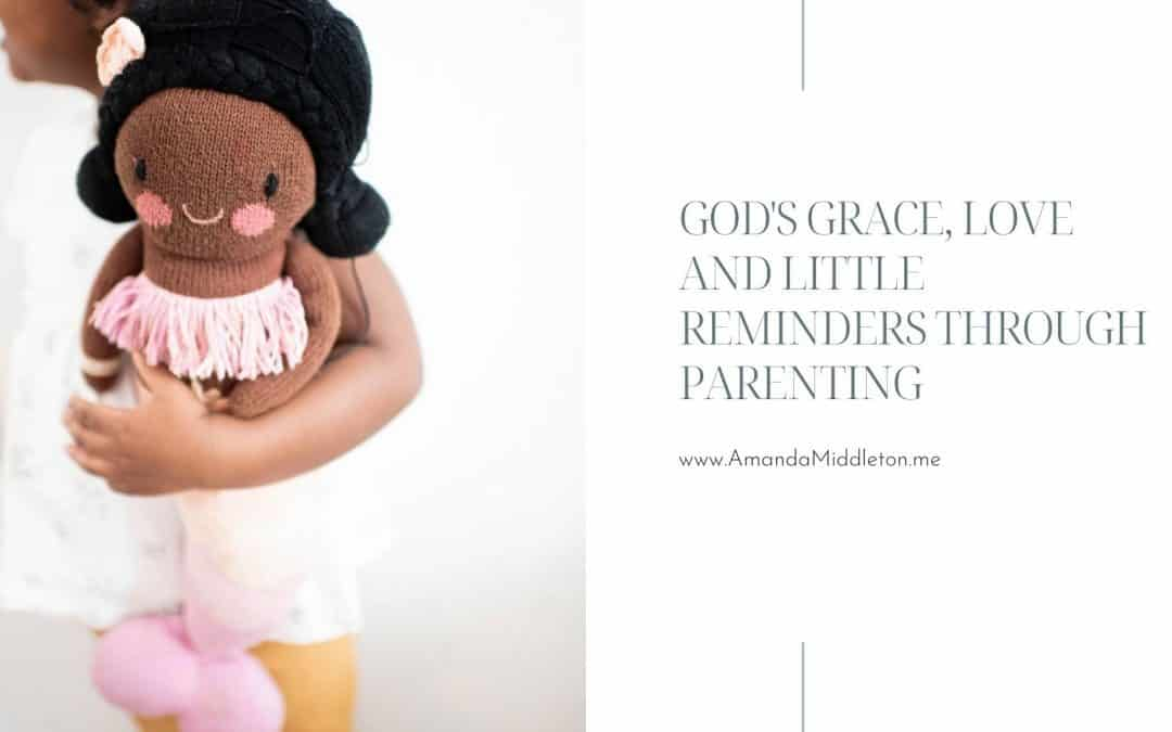 God's Grace, Love and Little Reminders Through Parenting